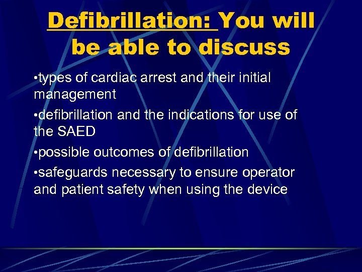 Defibrillation: You will be able to discuss • types of cardiac arrest and their