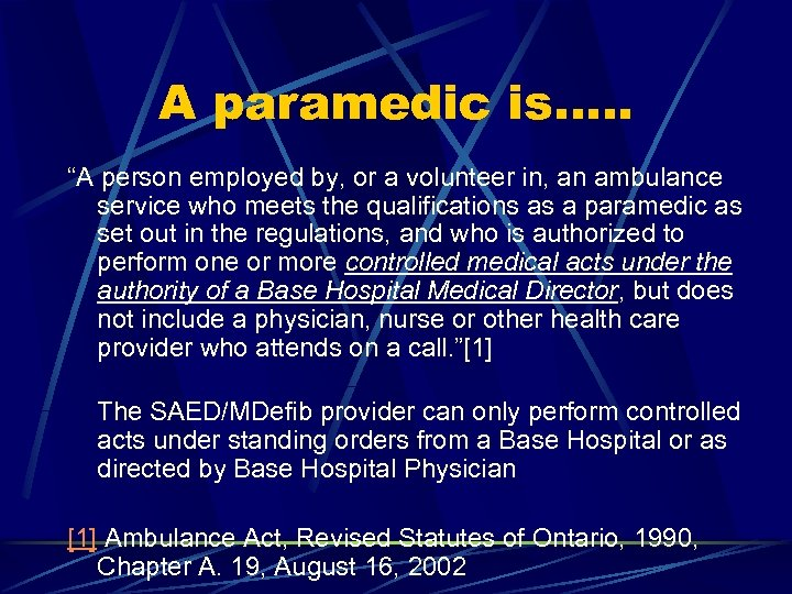 "A paramedic is…. . ""A person employed by, or a volunteer in, an ambulance"