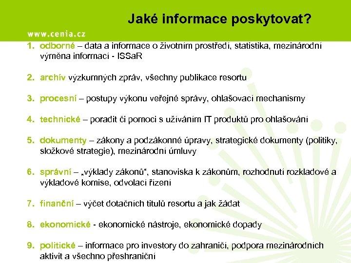 Jaké informace poskytovat? 1. odborné – data a informace o životním prostředí, statistika, mezinárodní