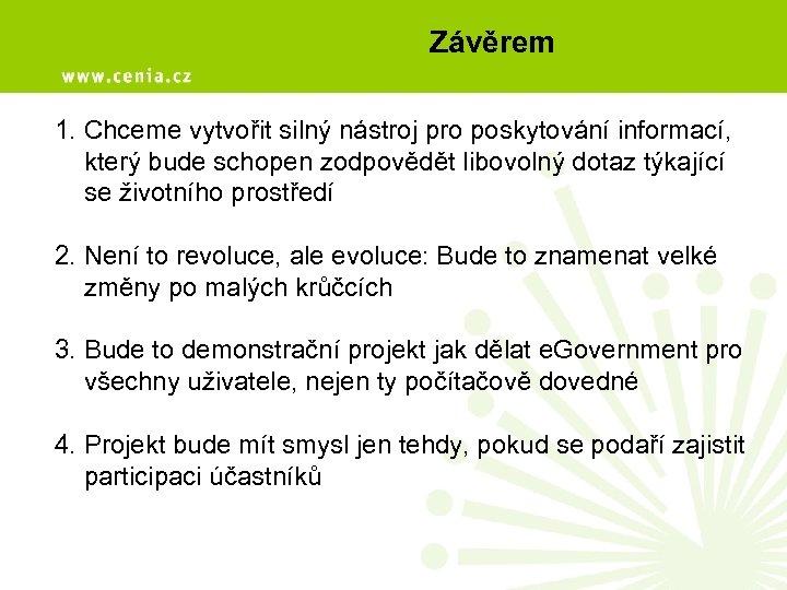 Závěrem 1. Chceme vytvořit silný nástroj pro poskytování informací, který bude schopen zodpovědět libovolný