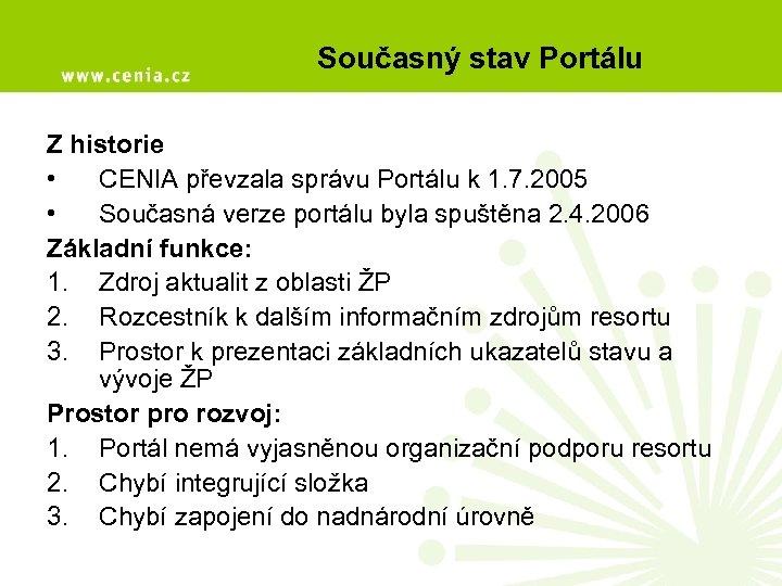 Současný stav Portálu Z historie • CENIA převzala správu Portálu k 1. 7. 2005