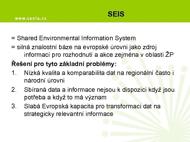 SEIS = Shared Environmental Information System = silná znalostní báze na evropské úrovni jako