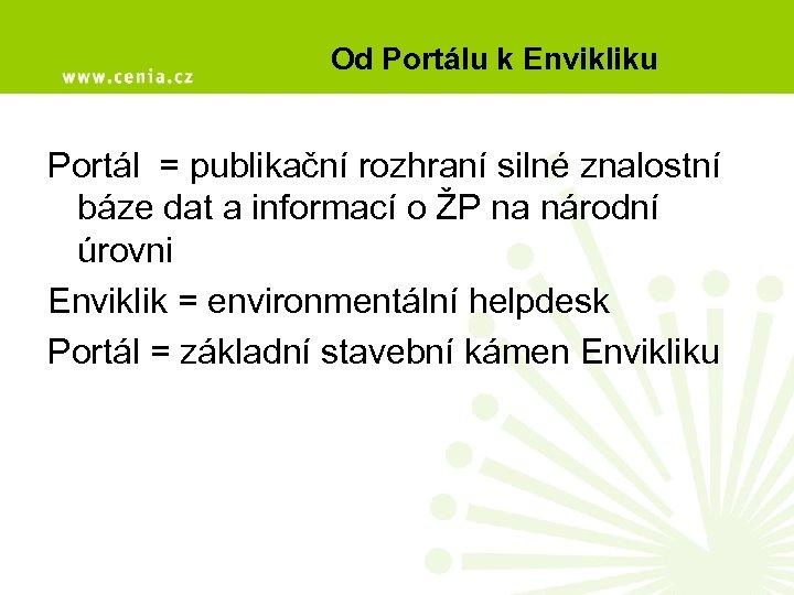 Od Portálu k Envikliku Portál = publikační rozhraní silné znalostní báze dat a informací