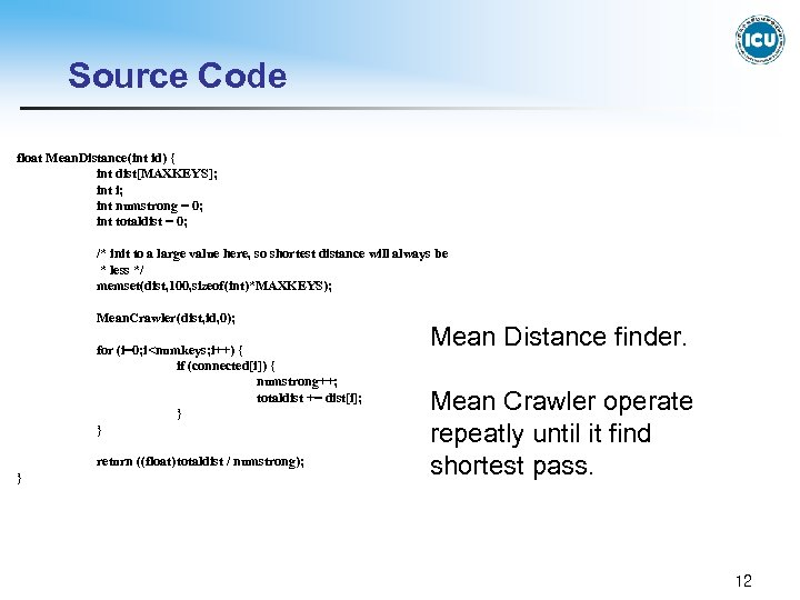 Source Code float Mean. Distance(int id) { int dist[MAXKEYS]; int i; int numstrong =