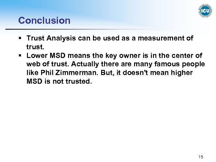 Conclusion § Trust Analysis can be used as a measurement of trust. § Lower