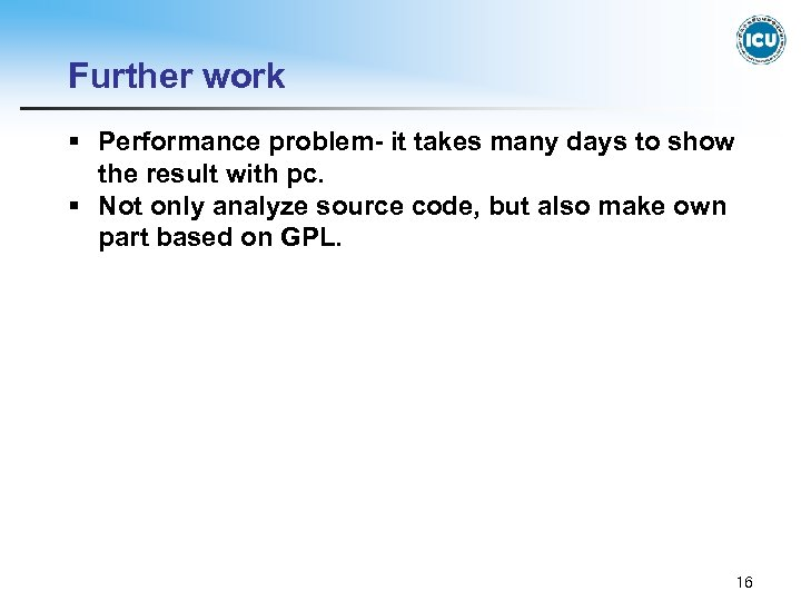 Further work § Performance problem- it takes many days to show the result with