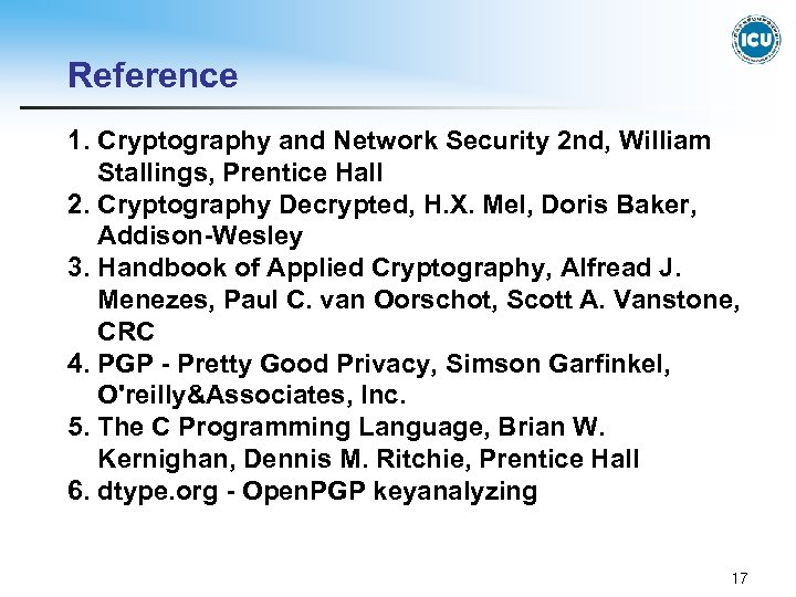Reference 1. Cryptography and Network Security 2 nd, William Stallings, Prentice Hall 2. Cryptography
