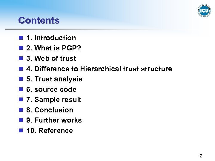 Contents n 1. Introduction n 2. What is PGP? n 3. Web of trust