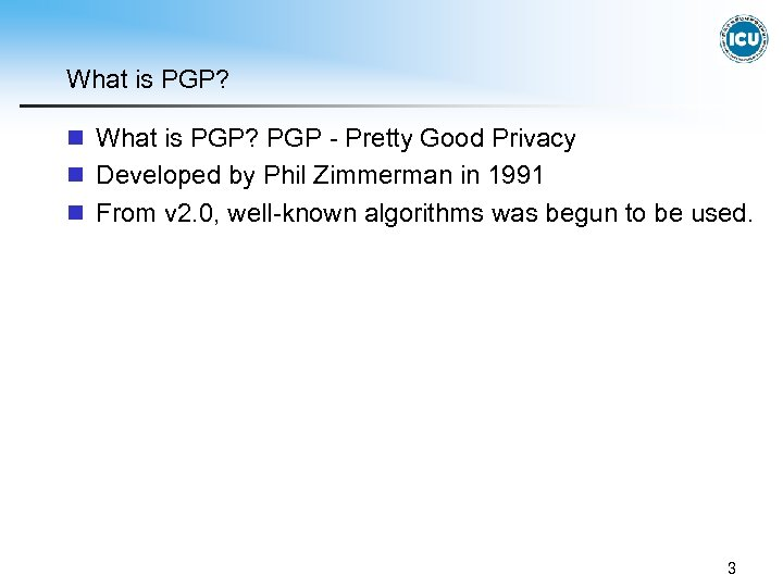 What is PGP? n What is PGP? PGP - Pretty Good Privacy n Developed