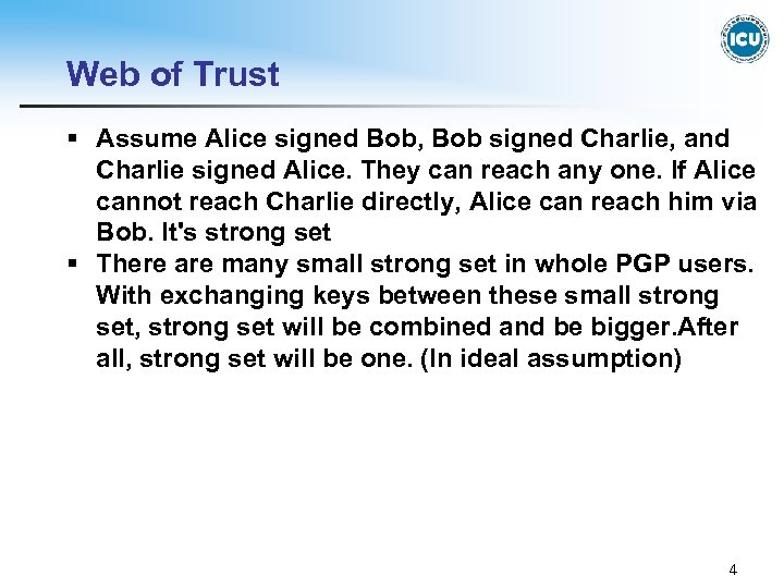 Web of Trust § Assume Alice signed Bob, Bob signed Charlie, and Charlie signed