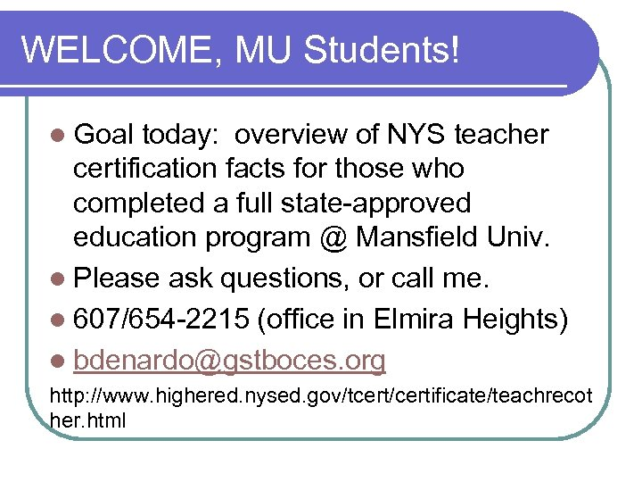 WELCOME, MU Students! l Goal today: overview of NYS teacher certification facts for those