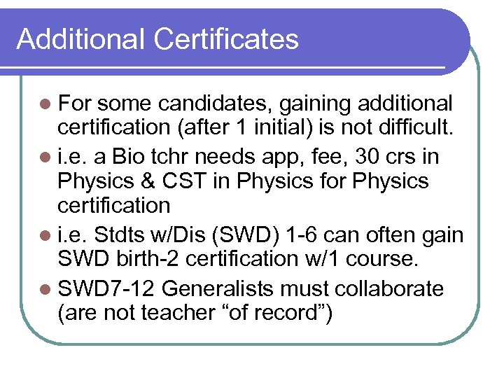 Additional Certificates l For some candidates, gaining additional certification (after 1 initial) is not