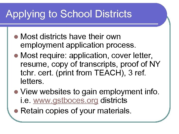 Applying to School Districts l Most districts have their own employment application process. l