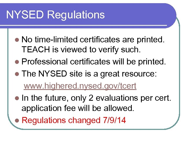NYSED Regulations l No time-limited certificates are printed. TEACH is viewed to verify such.