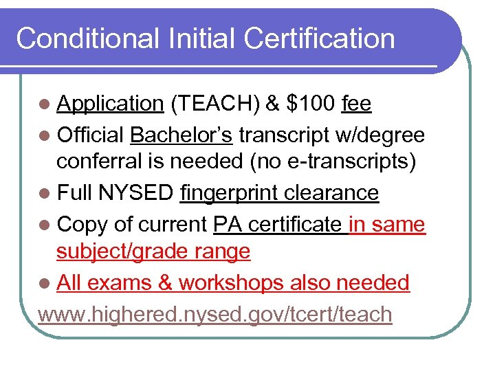 Conditional Initial Certification l Application (TEACH) & $100 fee l Official Bachelor's transcript w/degree
