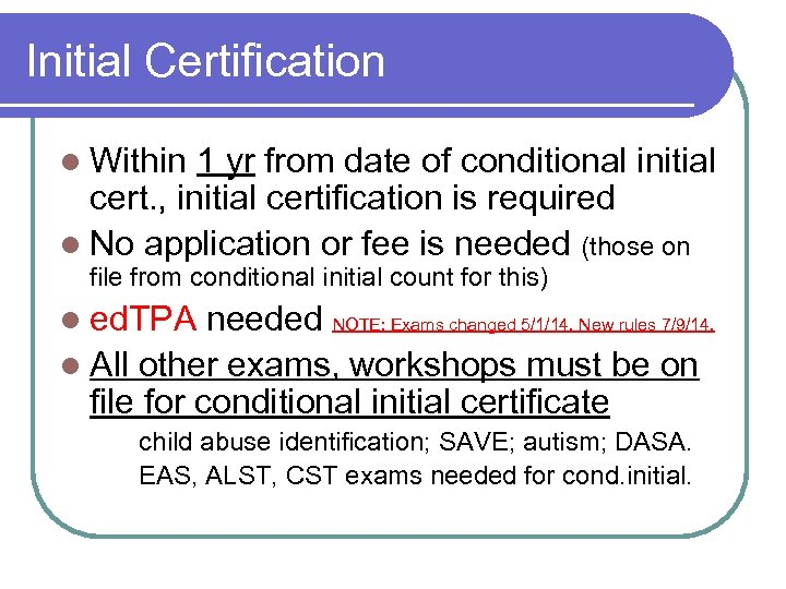 Initial Certification l Within 1 yr from date of conditional initial cert. , initial