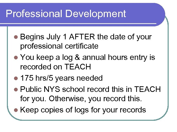 Professional Development l Begins July 1 AFTER the date of your professional certificate l