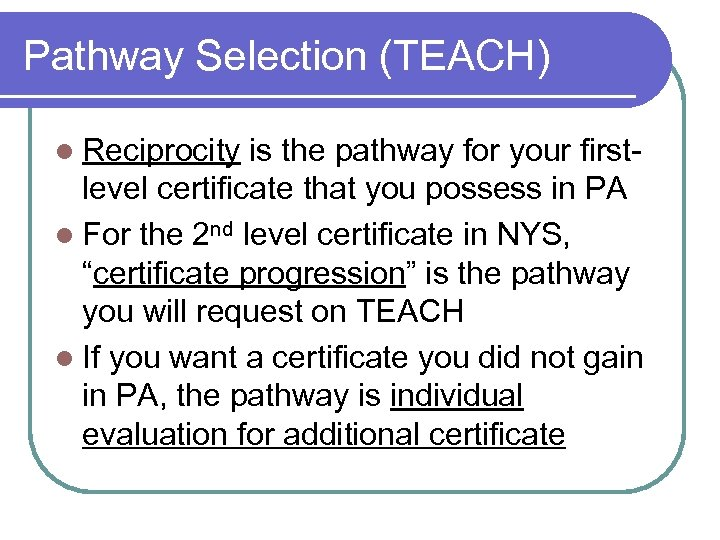 Pathway Selection (TEACH) l Reciprocity is the pathway for your firstlevel certificate that you