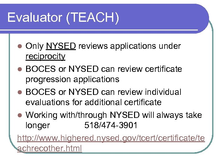 Evaluator (TEACH) Only NYSED reviews applications under reciprocity l BOCES or NYSED can review