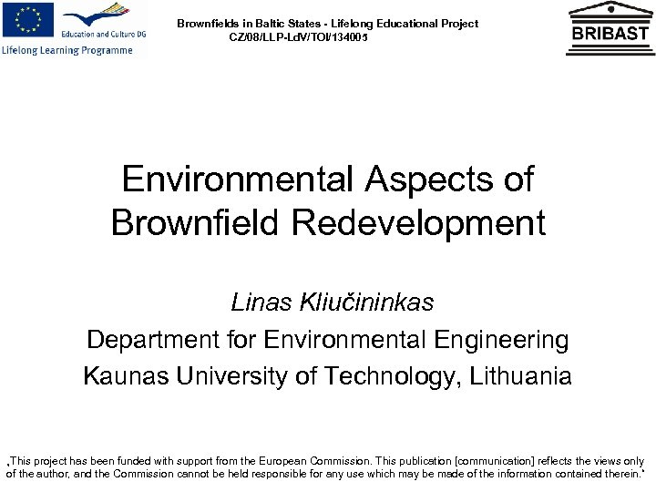 Brownfields in Baltic States - Lifelong Educational Project CZ/08/LLP-Ld. V/TOI/134005 Environmental Aspects of Brownfield