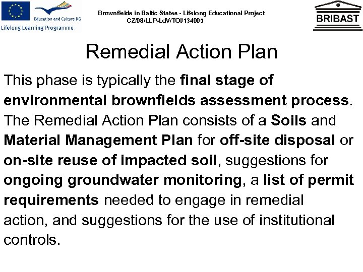 Brownfields in Baltic States - Lifelong Educational Project CZ/08/LLP-Ld. V/TOI/134005 Remedial Action Plan This