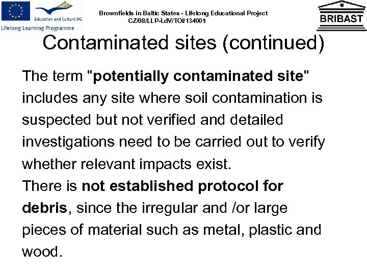 Brownfields in Baltic States - Lifelong Educational Project CZ/08/LLP-Ld. V/TOI/134005 Contaminated sites (continued) The
