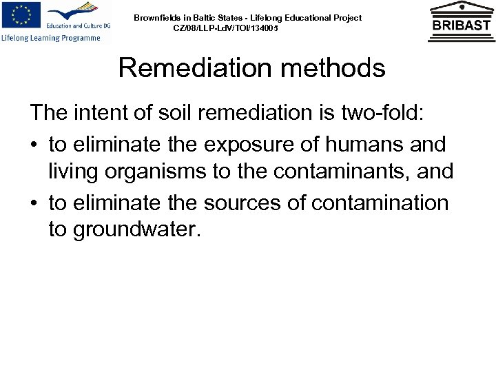 Brownfields in Baltic States - Lifelong Educational Project CZ/08/LLP-Ld. V/TOI/134005 Remediation methods The intent