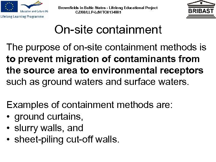 Brownfields in Baltic States - Lifelong Educational Project CZ/08/LLP-Ld. V/TOI/134005 On-site containment The purpose