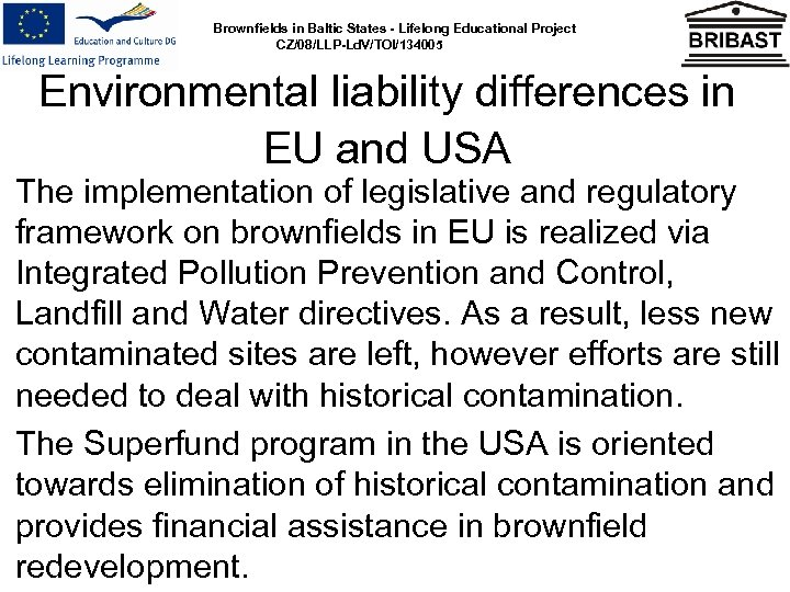 Brownfields in Baltic States - Lifelong Educational Project CZ/08/LLP-Ld. V/TOI/134005 Environmental liability differences in