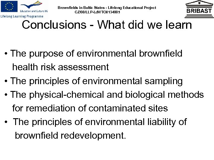 Brownfields in Baltic States - Lifelong Educational Project CZ/08/LLP-Ld. V/TOI/134005 Conclusions - What did