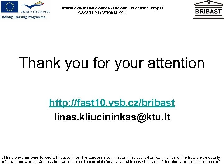Brownfields in Baltic States - Lifelong Educational Project CZ/08/LLP-Ld. V/TOI/134005 Thank you for your