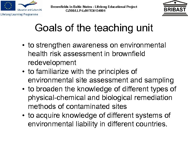 Brownfields in Baltic States - Lifelong Educational Project CZ/08/LLP-Ld. V/TOI/134005 Goals of the teaching