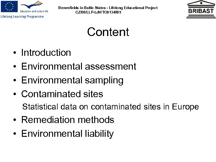Brownfields in Baltic States - Lifelong Educational Project CZ/08/LLP-Ld. V/TOI/134005 Content • • Introduction