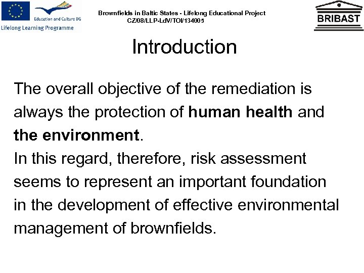 Brownfields in Baltic States - Lifelong Educational Project CZ/08/LLP-Ld. V/TOI/134005 Introduction The overall objective