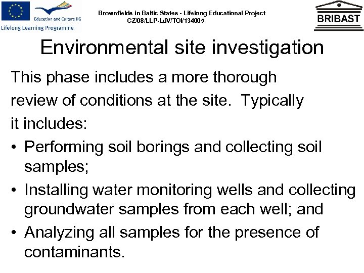 Brownfields in Baltic States - Lifelong Educational Project CZ/08/LLP-Ld. V/TOI/134005 Environmental site investigation This
