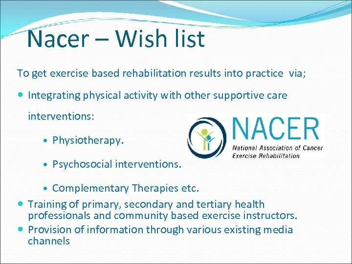 Nacer – Wish list To get exercise based rehabilitation results into practice via; Integrating