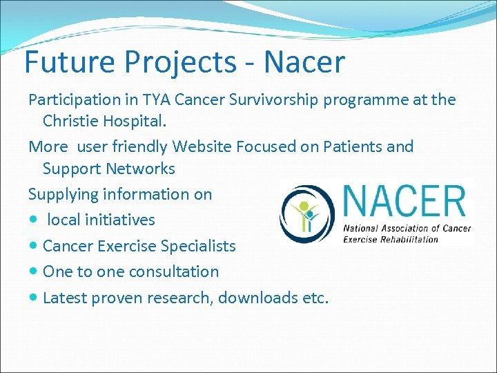 Future Projects - Nacer Participation in TYA Cancer Survivorship programme at the Christie Hospital.