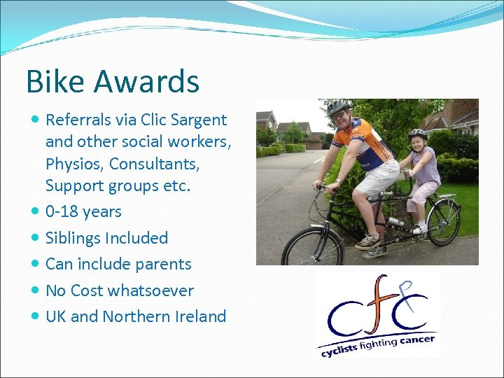 Bike Awards Referrals via Clic Sargent and other social workers, Physios, Consultants, Support groups