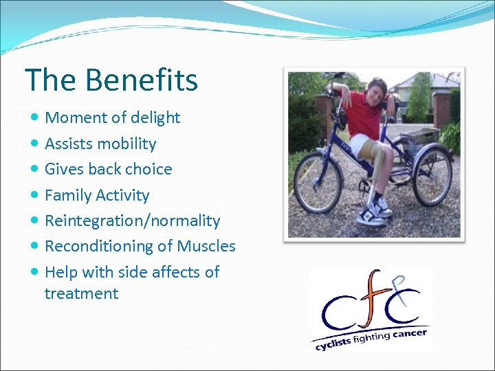 The Benefits Moment of delight Assists mobility Gives back choice Family Activity Reintegration/normality Reconditioning