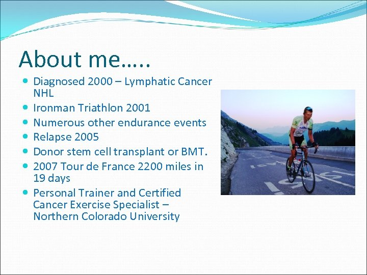 About me…. . Diagnosed 2000 – Lymphatic Cancer NHL Ironman Triathlon 2001 Numerous other