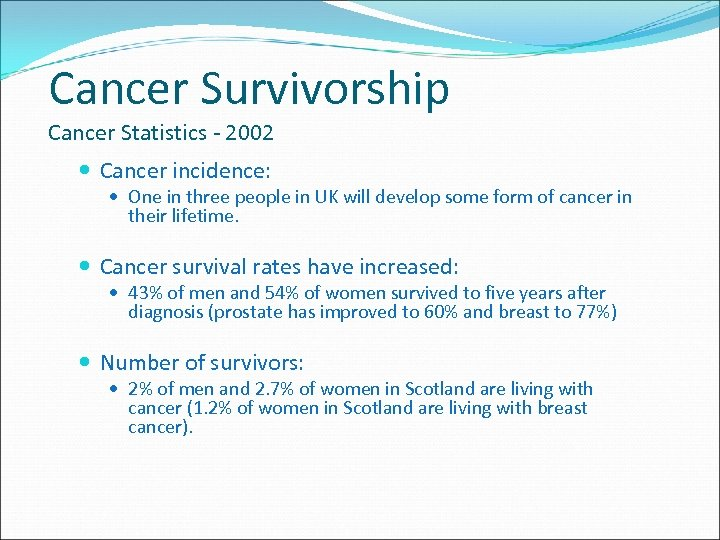 Cancer Survivorship Cancer Statistics - 2002 Cancer incidence: One in three people in UK