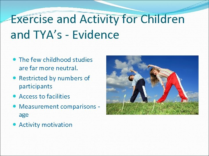 Exercise and Activity for Children and TYA's - Evidence The few childhood studies are