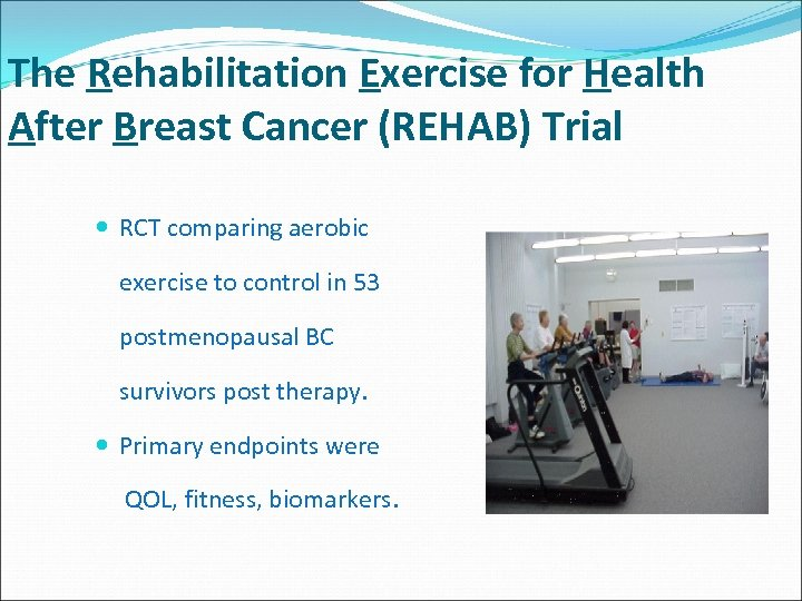 The Rehabilitation Exercise for Health After Breast Cancer (REHAB) Trial RCT comparing aerobic exercise