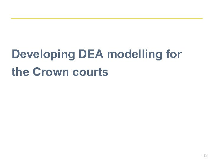 Developing DEA modelling for the Crown courts 12