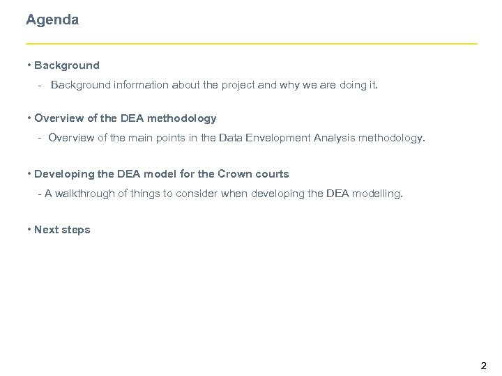 Agenda • Background - Background information about the project and why we are doing