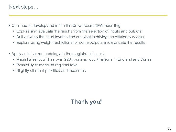 Next steps… • Continue to develop and refine the Crown court DEA modelling •