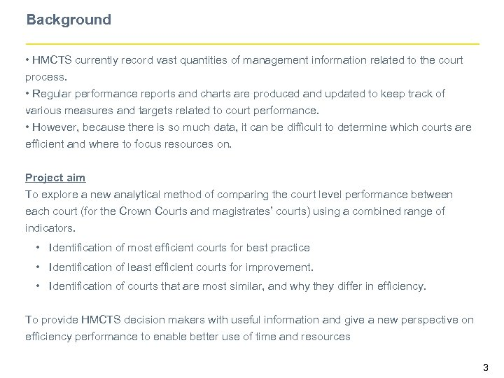 Background • HMCTS currently record vast quantities of management information related to the court