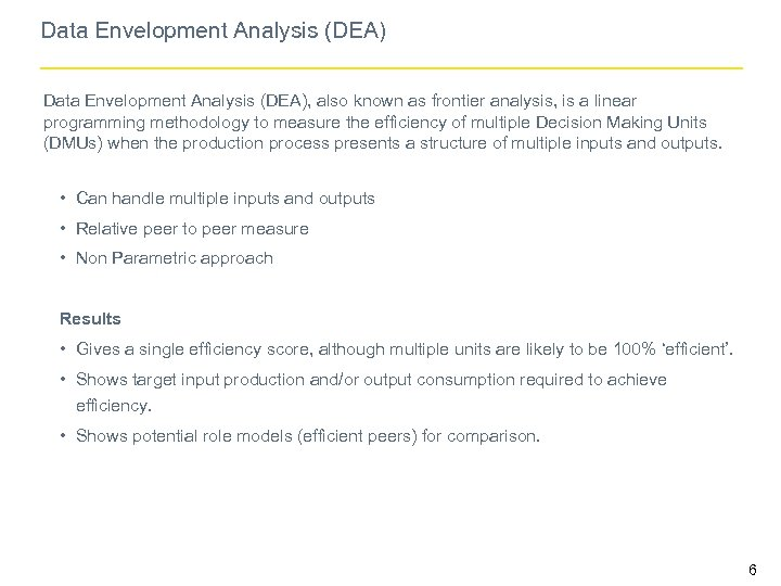 Data Envelopment Analysis (DEA), also known as frontier analysis, is a linear programming methodology