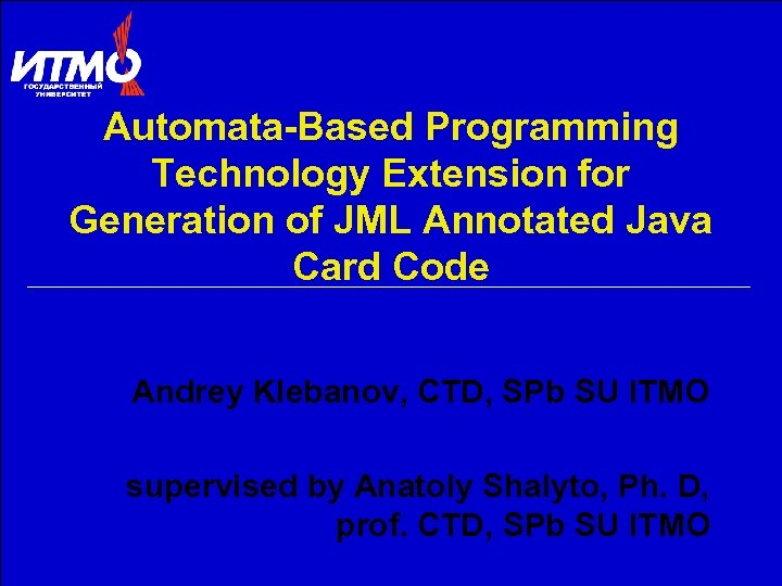 Automata-Based Programming Technology Extension for Generation of JML Annotated Java Card Code Andrey Klebanov,