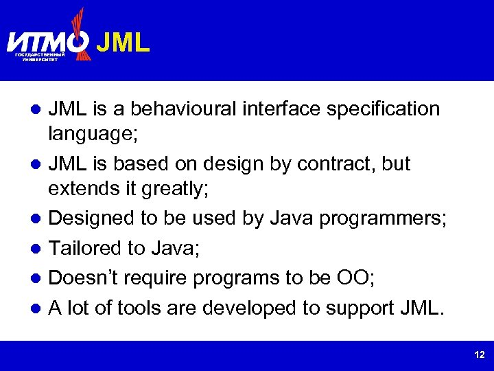 JML is a behavioural interface specification language; JML is based on design by contract,